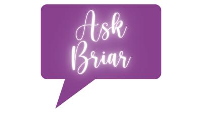Ask Briar