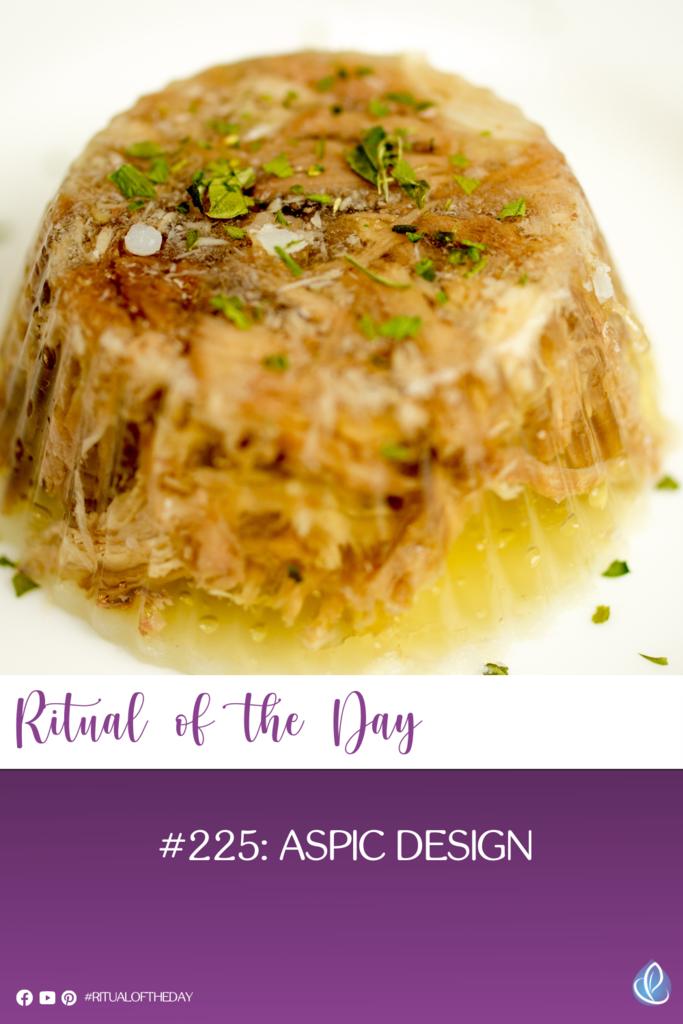 Ritual of the Day #225: Aspic design