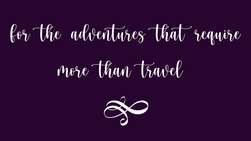 for the adventures that require more than travel