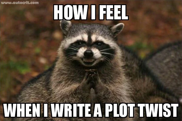 Racoon gleeful look with paws clasped; How I Feel When I Write A Plot Twist